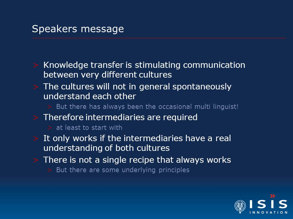 Speakers message Knowledge transfer is stimulating communication between very different cultures.