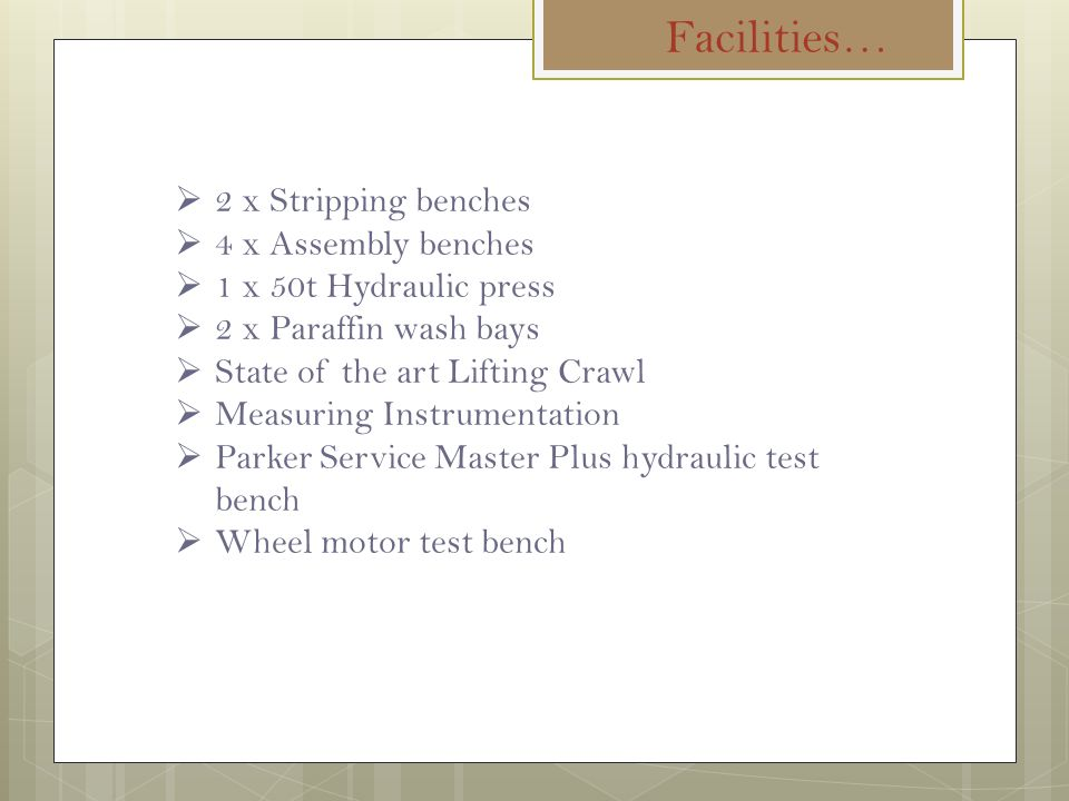 Facilities… 2 x Stripping benches 4 x Assembly benches