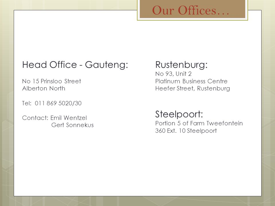 Our Offices… Head Office - Gauteng: Rustenburg: Steelpoort: