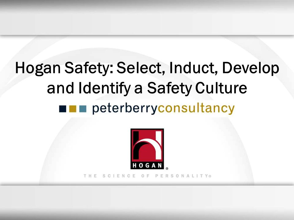 Hogan Safety: Select, Induct, Develop and Identify a Safety Culture