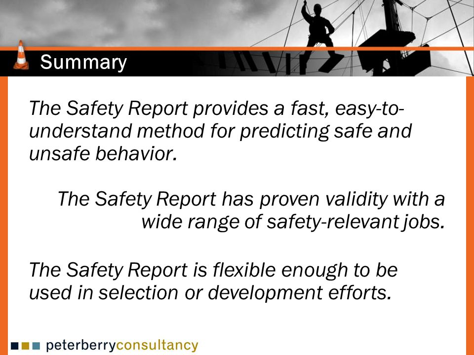 Summary The Safety Report provides a fast, easy-to-understand method for predicting safe and unsafe behavior.