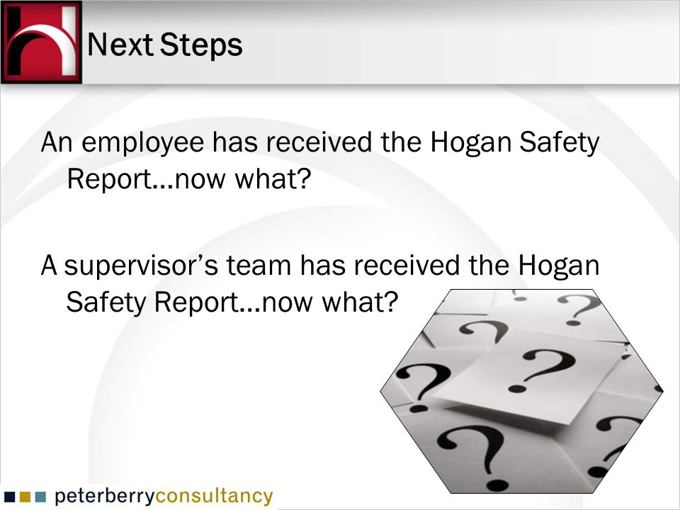 Next Steps An employee has received the Hogan Safety Report…now what