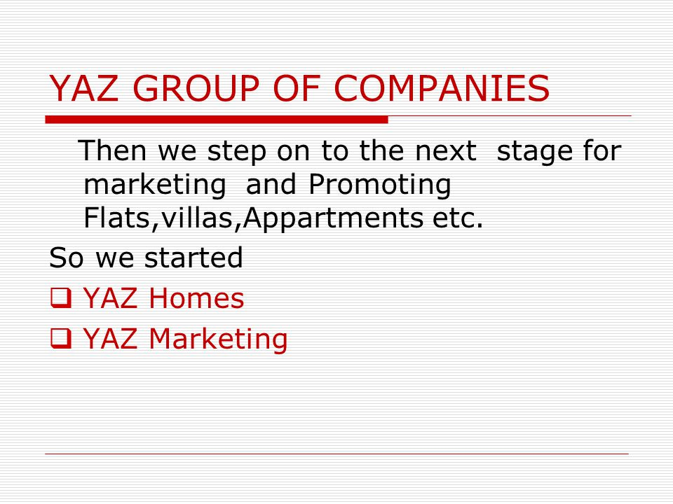 YAZ GROUP OF COMPANIES Then we step on to the next stage for marketing and Promoting Flats,villas,Appartments etc.