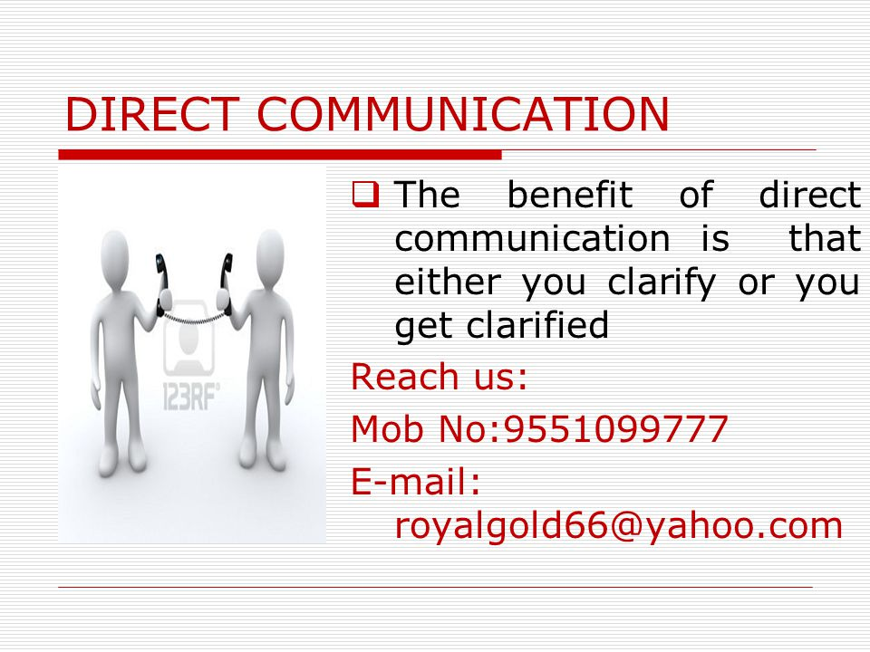 DIRECT COMMUNICATION Reach us: Mob. The benefit of direct communication is that either you clarify or you get clarified.