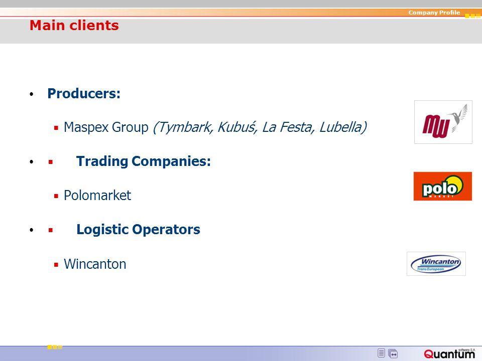 Main clients Producers: ▪ Maspex Group (Tymbark, Kubuś, La Festa, Lubella) ▪ Trading Companies: ▪ Polomarket.