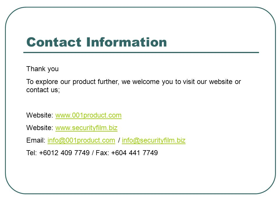 Contact Information Thank you. To explore our product further, we welcome you to visit our website or contact us;