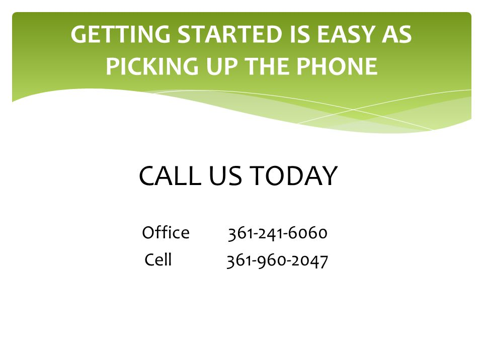 GETTING STARTED IS EASY AS PICKING UP THE PHONE