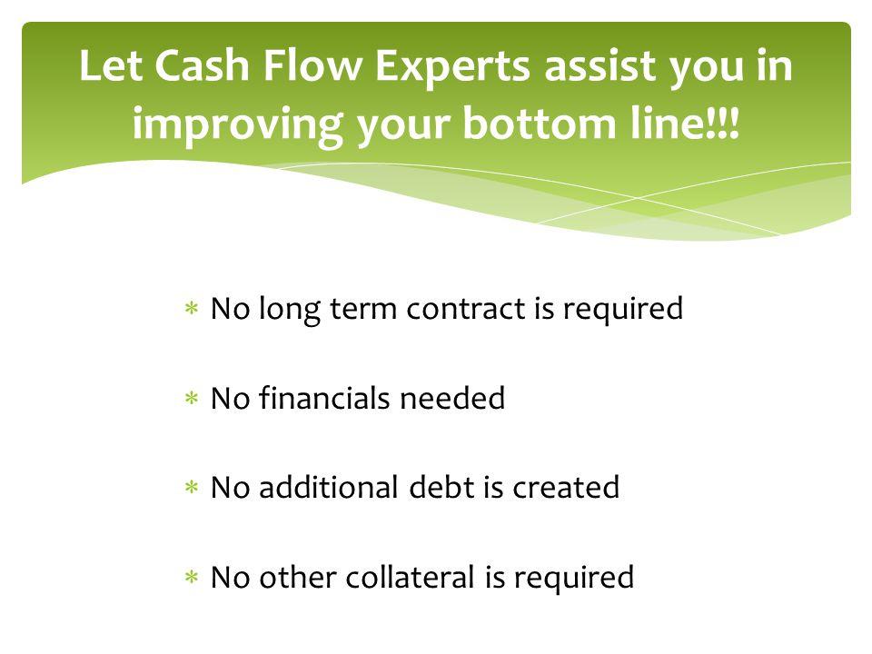 Let Cash Flow Experts assist you in improving your bottom line!!!