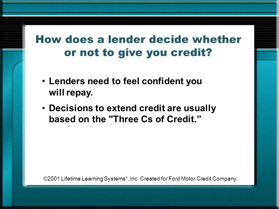 How does a lender decide whether or not to give you credit