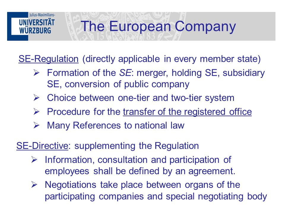 The European Company SE-Regulation (directly applicable in every member state)