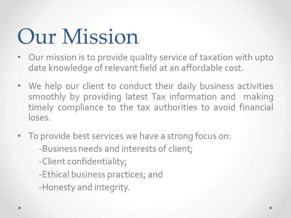 Our Mission Our mission is to provide quality service of taxation with upto date knowledge of relevant field at an affordable cost.