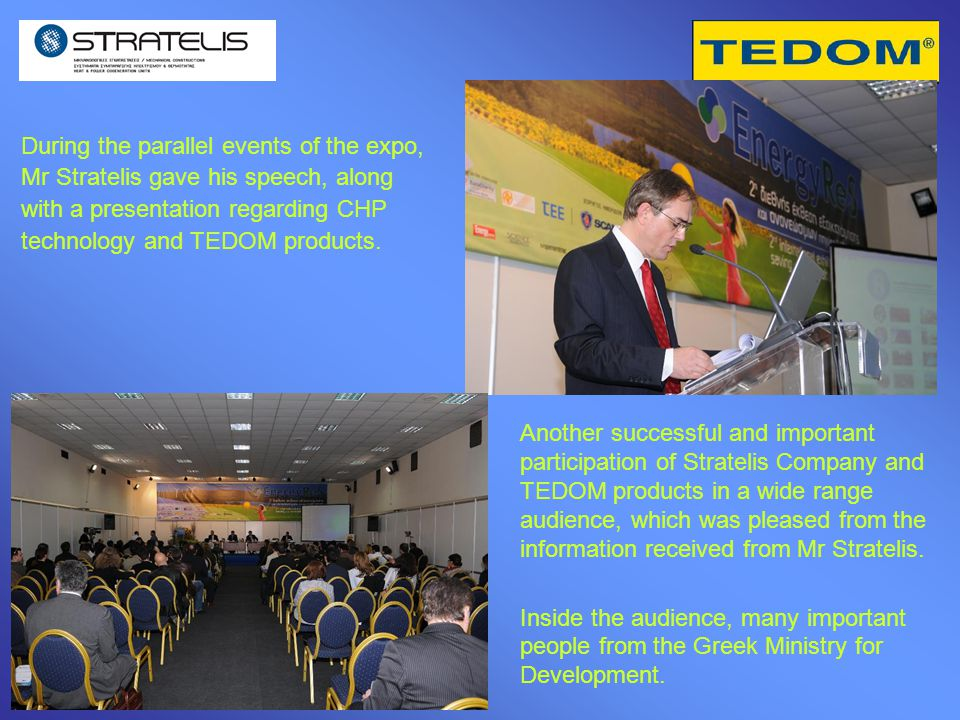 During the parallel events of the expo, Mr Stratelis gave his speech, along with a presentation regarding CHP technology and TEDOM products.
