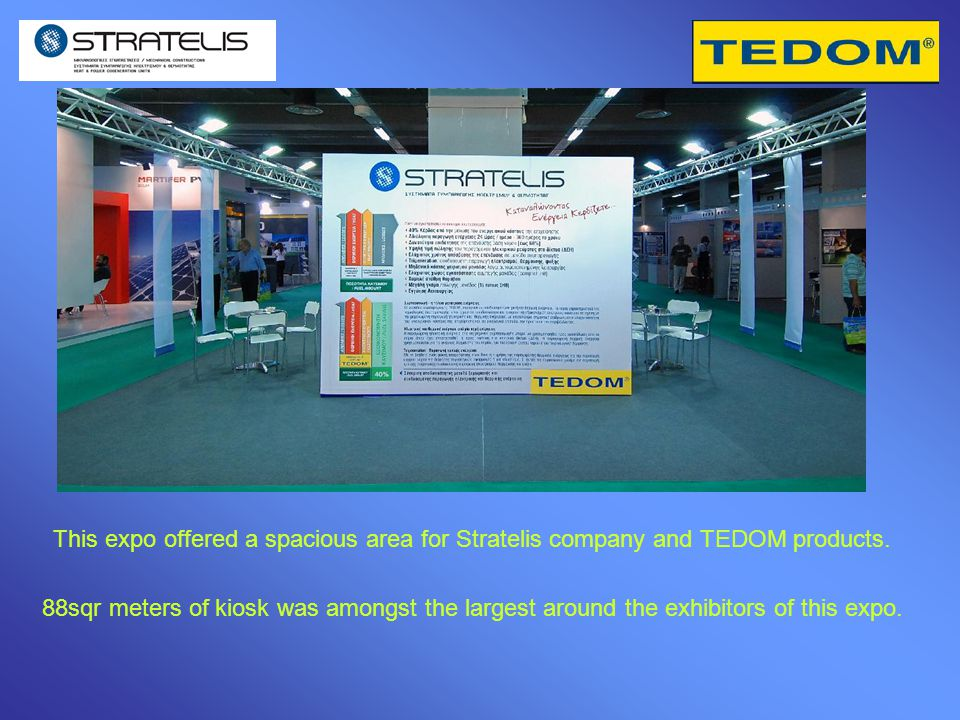 This expo offered a spacious area for Stratelis company and TEDOM products.