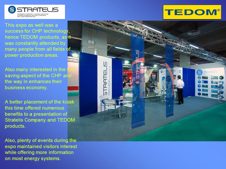 This expo as well was a success for CHP technology, hence TEDOM products, as it was constantly attended by many people from all fields of power production areas.