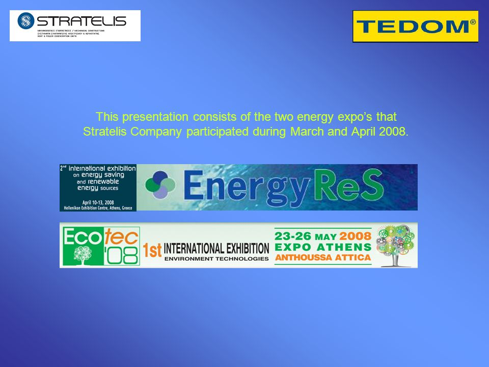 This presentation consists of the two energy expo's that Stratelis Company participated during March and April 2008.