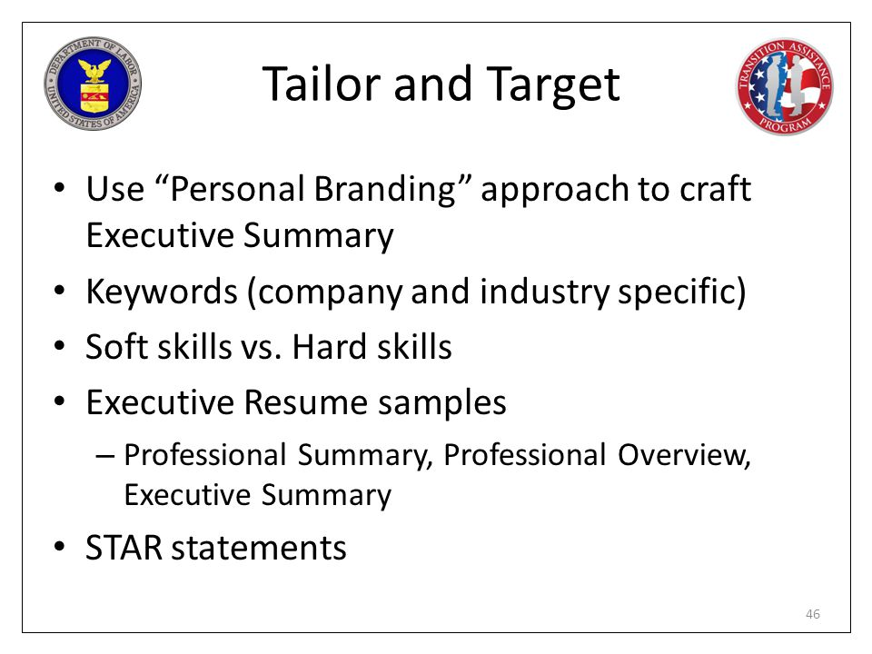 Tailor and Target Use Personal Branding approach to craft Executive Summary. Keywords (company and industry specific)