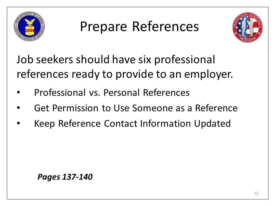 Prepare References Job seekers should have six professional references ready to provide to an employer.