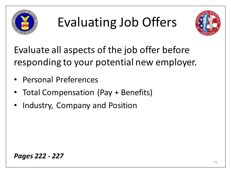 Evaluating Job Offers Evaluate all aspects of the job offer before responding to your potential new employer.