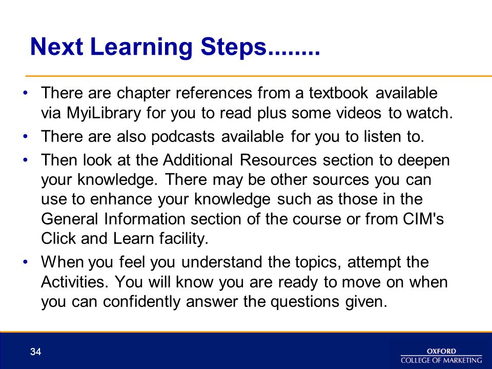Next Learning Steps........ There are chapter references from a textbook available via MyiLibrary for you to read plus some videos to watch.