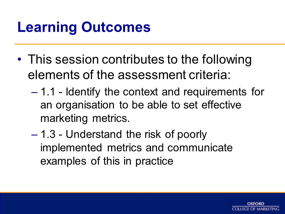 Learning Outcomes This session contributes to the following elements of the assessment criteria: