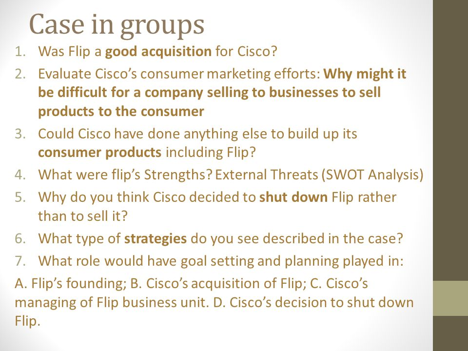 Case in groups Was Flip a good acquisition for Cisco