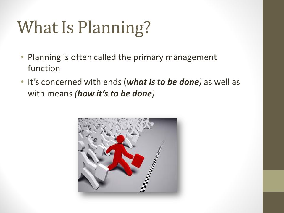 What Is Planning Planning is often called the primary management function.
