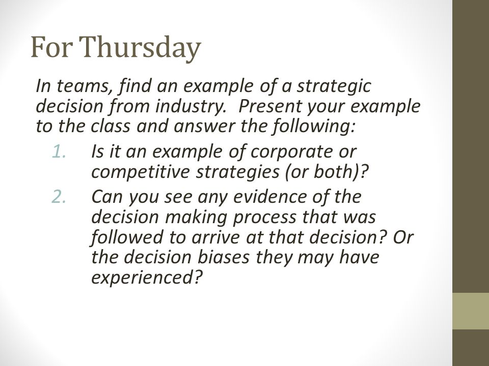 For Thursday In teams, find an example of a strategic decision from industry. Present your example to the class and answer the following: