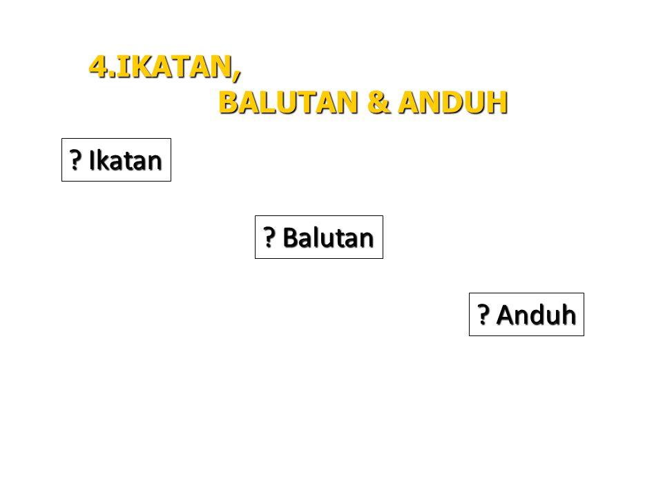 4.IKATAN, BALUTAN & ANDUH Ikatan Balutan Anduh
