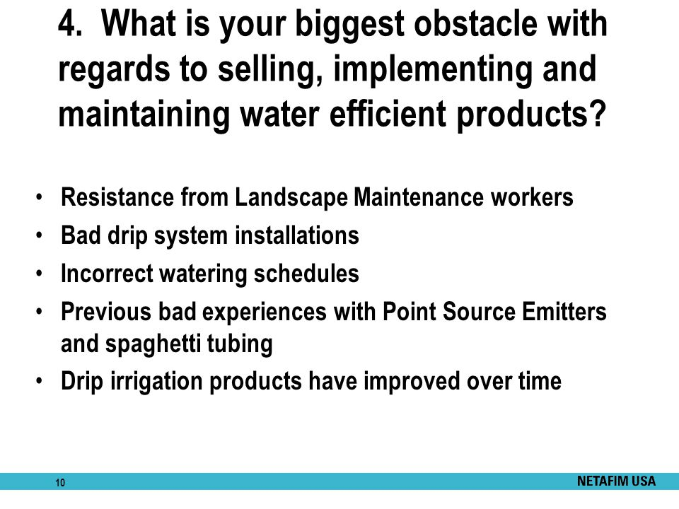 4. What is your biggest obstacle with regards to selling, implementing and maintaining water efficient products