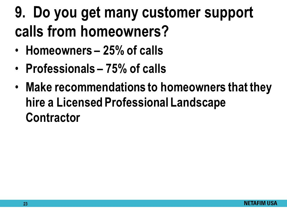 9. Do you get many customer support calls from homeowners