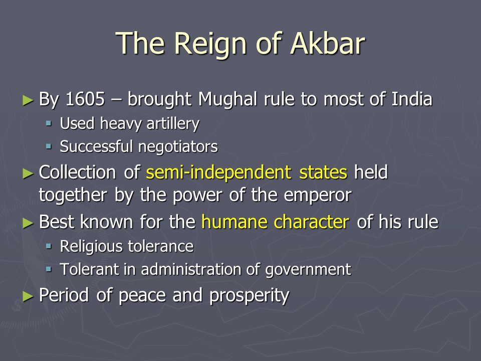 The Reign of Akbar By 1605 – brought Mughal rule to most of India