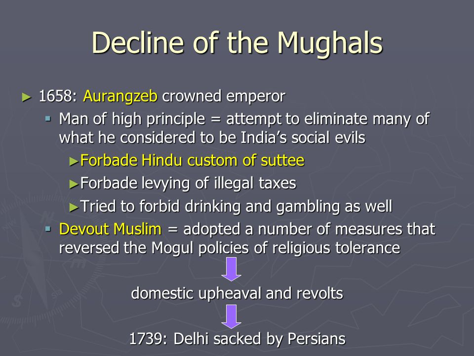 Decline of the Mughals 1658: Aurangzeb crowned emperor