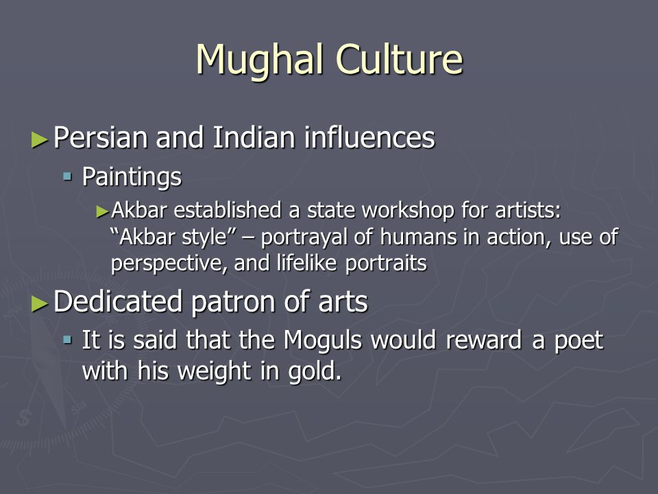 Mughal Culture Persian and Indian influences Dedicated patron of arts