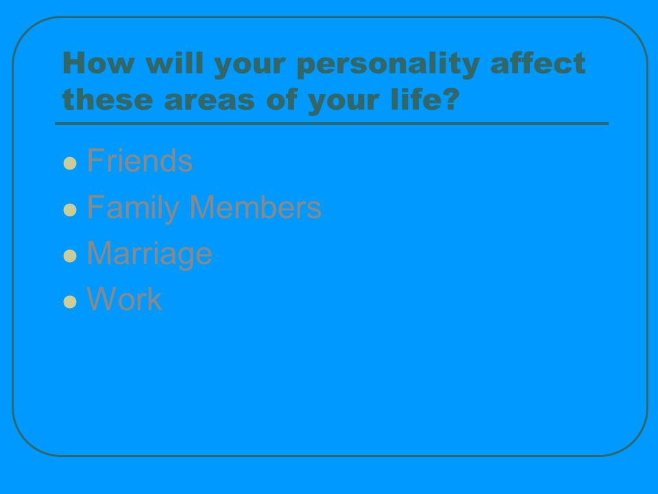 How will your personality affect these areas of your life