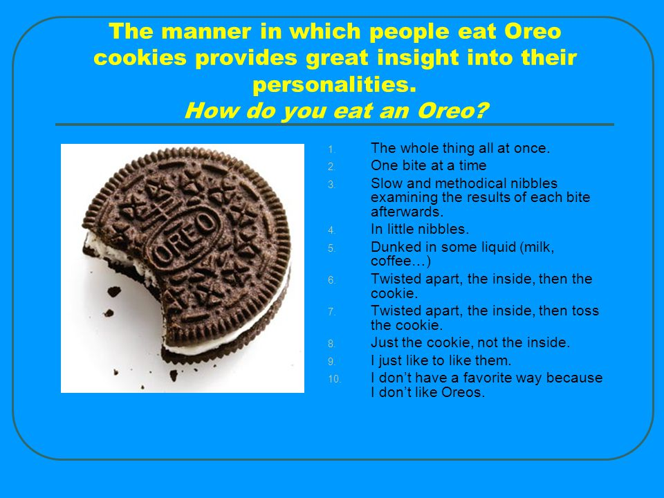 The manner in which people eat Oreo cookies provides great insight into their personalities. How do you eat an Oreo