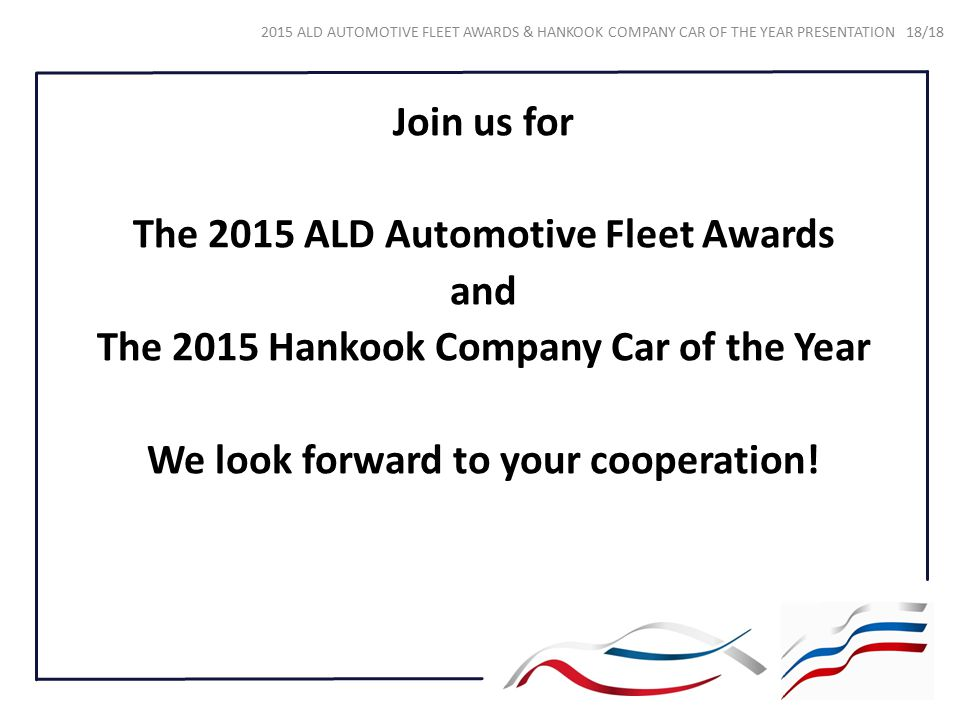 Join us for The 2015 ALD Automotive Fleet Awards and The 2015 Hankook Company Car of the Year We look forward to your cooperation!