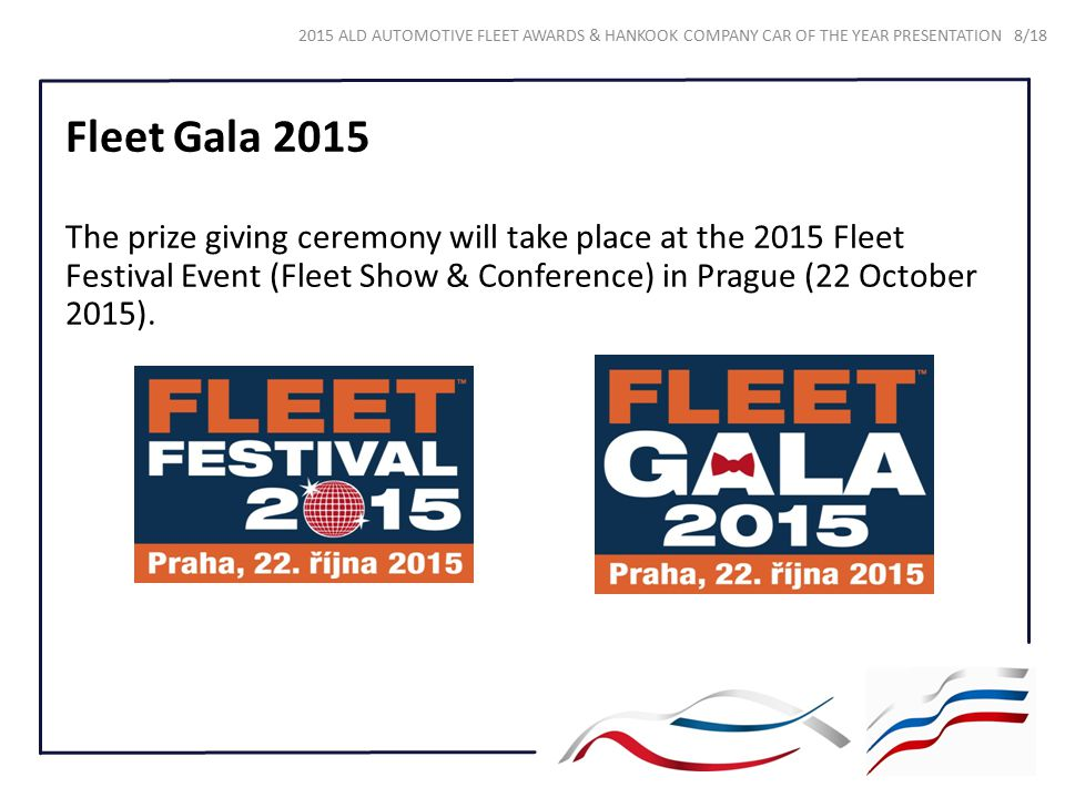 Fleet Gala 2015 The prize giving ceremony will take place at the 2015 Fleet Festival Event (Fleet Show & Conference) in Prague (22 October 2015).
