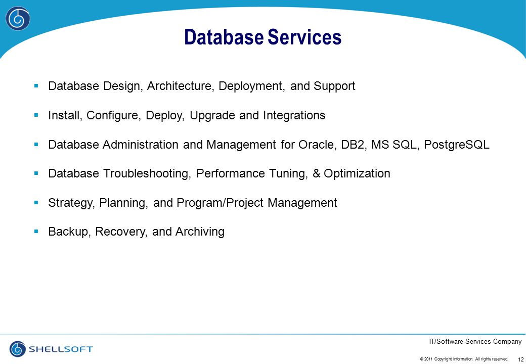 Database Services Database Design, Architecture, Deployment, and Support. Install, Configure, Deploy, Upgrade and Integrations.