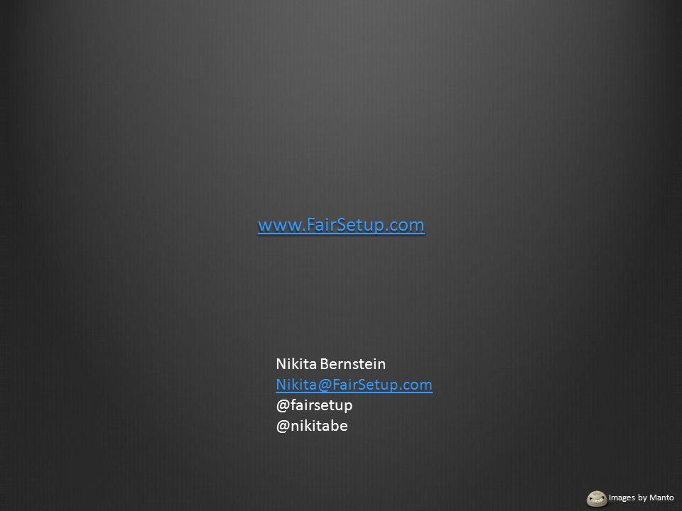 www.FairSetup.com Nikita Bernstein Nikita@FairSetup.com @fairsetup @nikitabe Images by Manto