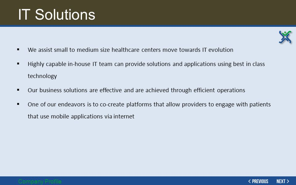 IT Solutions We assist small to medium size healthcare centers move towards IT evolution.