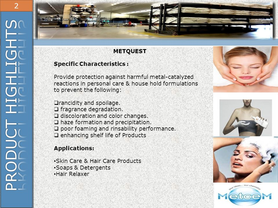 PRODUCT HIGHLIGHTS 2 METQUEST Specific Characteristics :
