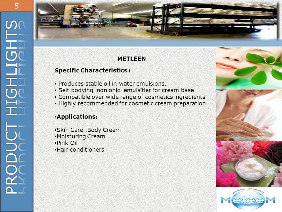 PRODUCT HIGHLIGHTS 5 METLEEN Specific Characteristics :
