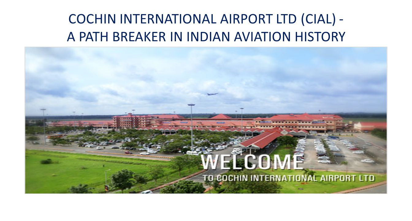 COCHIN INTERNATIONAL AIRPORT LTD (CIAL) - A PATH BREAKER IN INDIAN AVIATION HISTORY