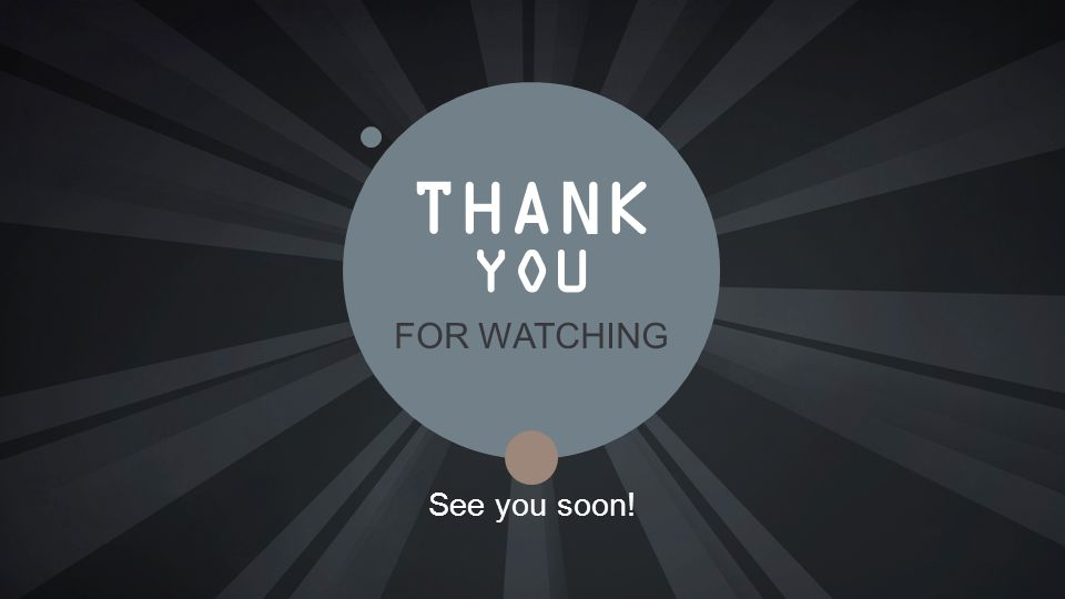 THANK YOU FOR WATCHING See you soon!