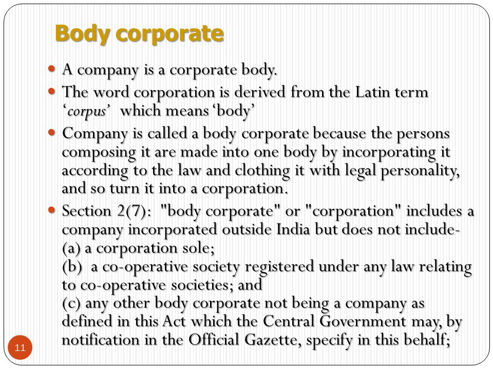 Body corporate A company is a corporate body.