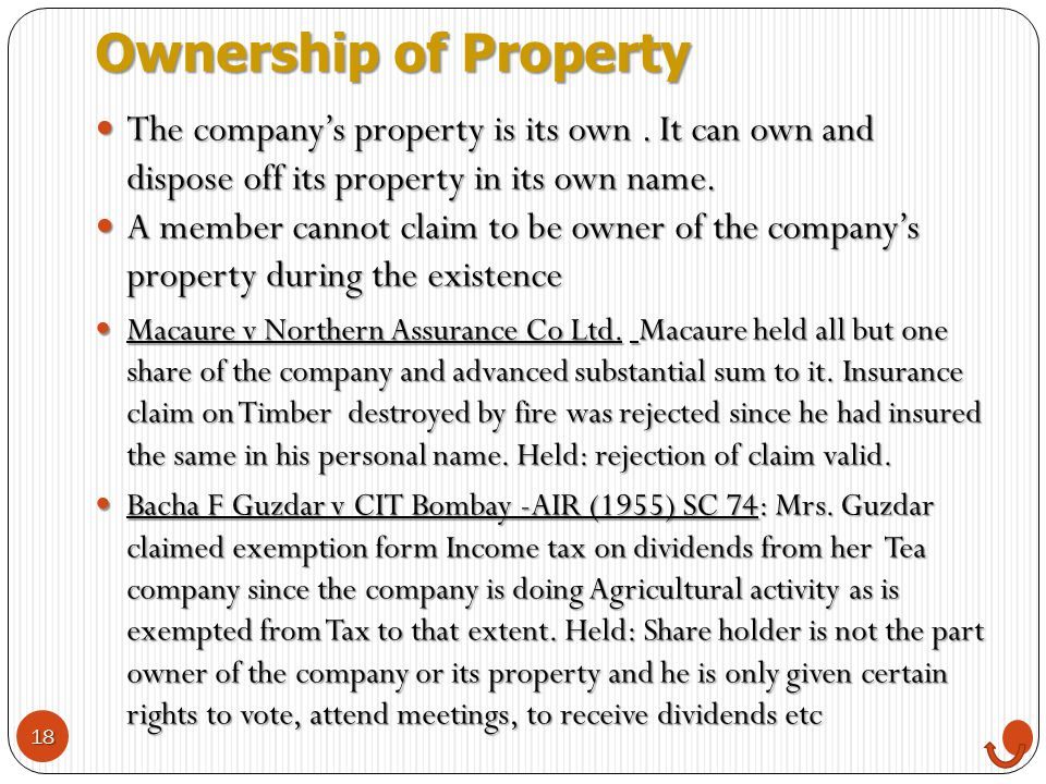 Ownership of Property The company's property is its own . It can own and dispose off its property in its own name.