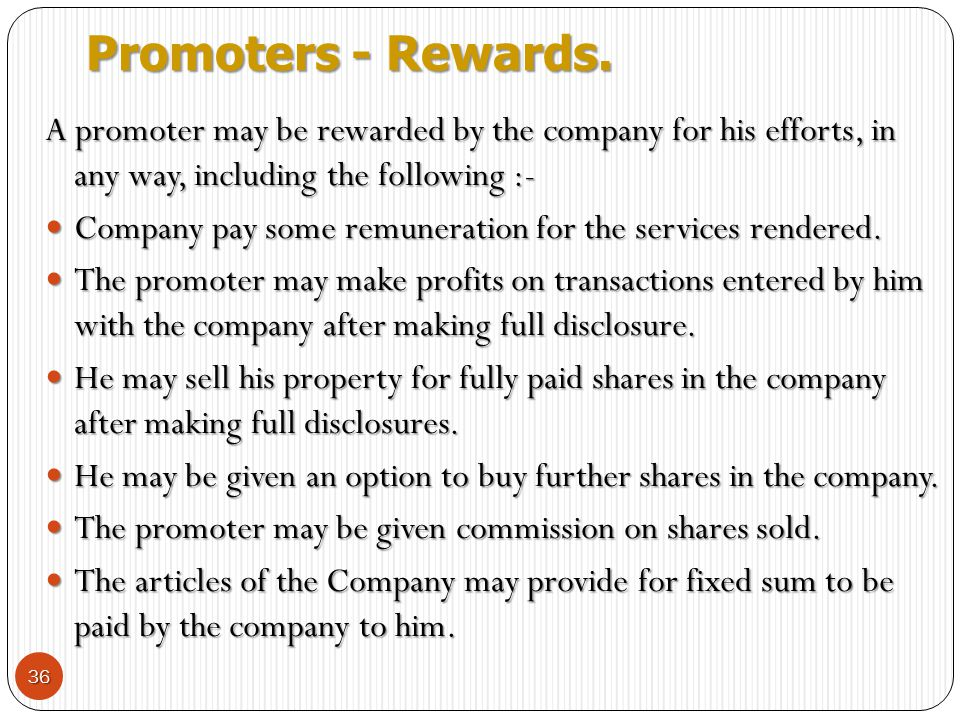 Promoters - Rewards. A promoter may be rewarded by the company for his efforts, in any way, including the following :-