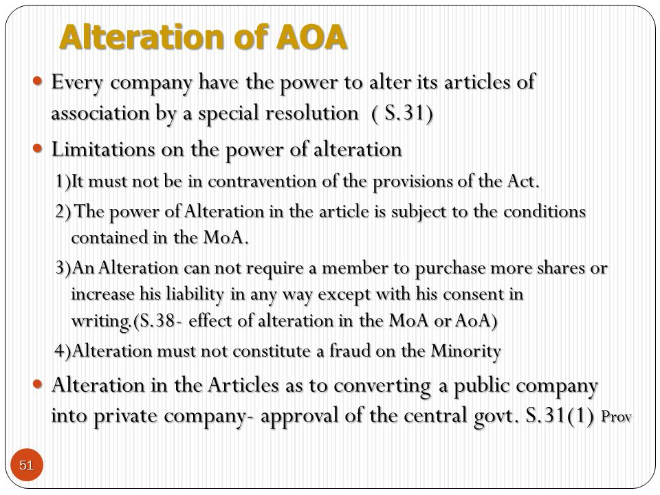 Alteration of AOA Every company have the power to alter its articles of association by a special resolution ( S.31)