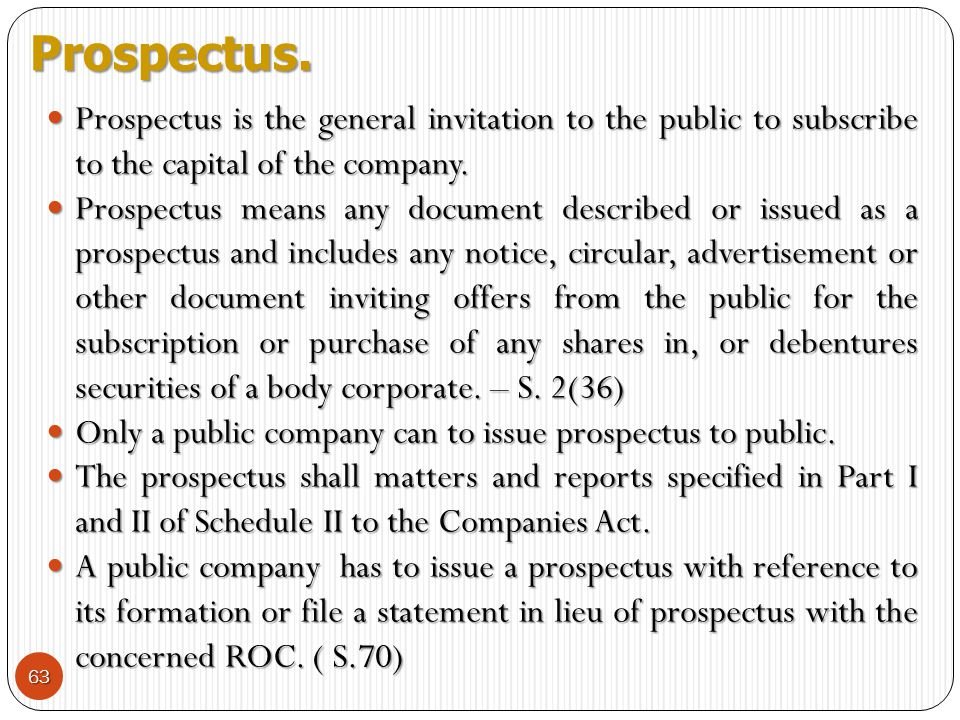 Prospectus. Prospectus is the general invitation to the public to subscribe to the capital of the company.