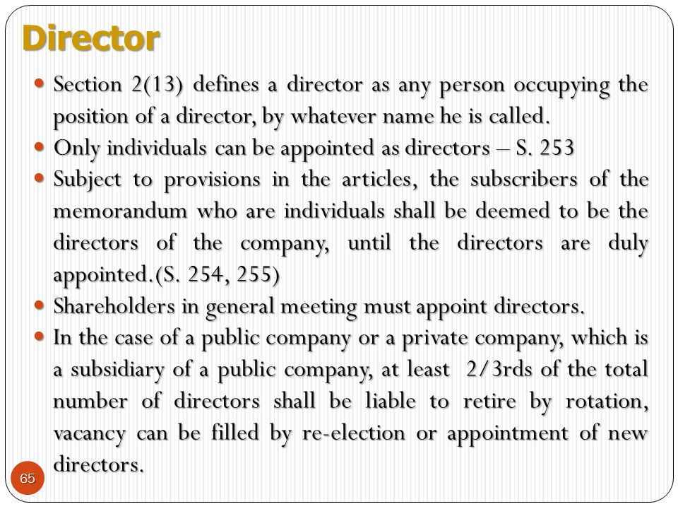 Director Section 2(13) defines a director as any person occupying the position of a director, by whatever name he is called.